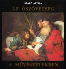Szabó Attila: Az ószövetség a művészetekben